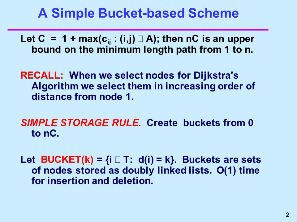 2 A Simple Bucket-based Scheme Let C = 1 + max(c ij : (i,j) ∈ A); then nC is an upper bound on the minimum length path from 1 to n.