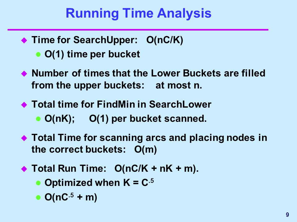 Running Time Analysis u Time for SearchUpper: O(nC/K) O(1) time per bucket u Number of times that the Lower Buckets are filled from the upper buckets: at most n.