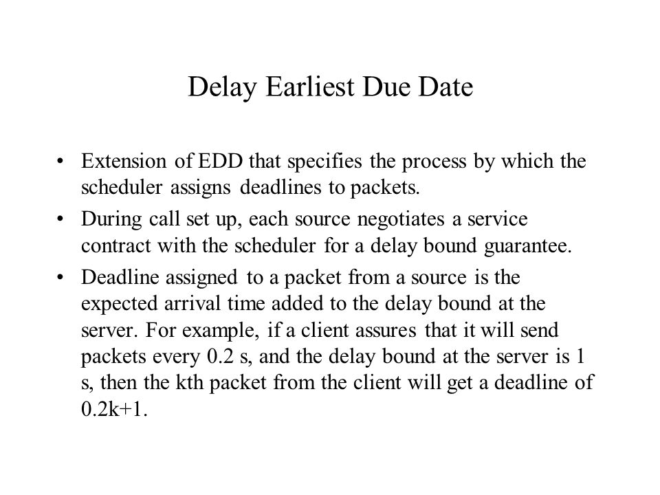 Delay Earliest Due Date Extension of EDD that specifies the process by which the scheduler assigns deadlines to packets.