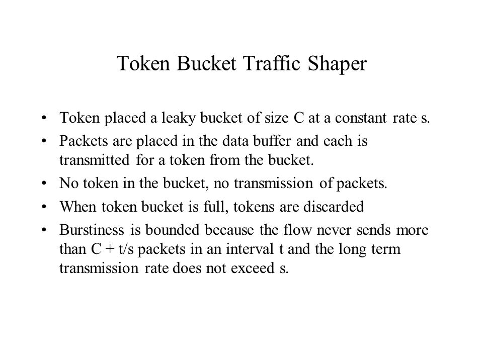 Token Bucket Traffic Shaper Token placed a leaky bucket of size C at a constant rate s.