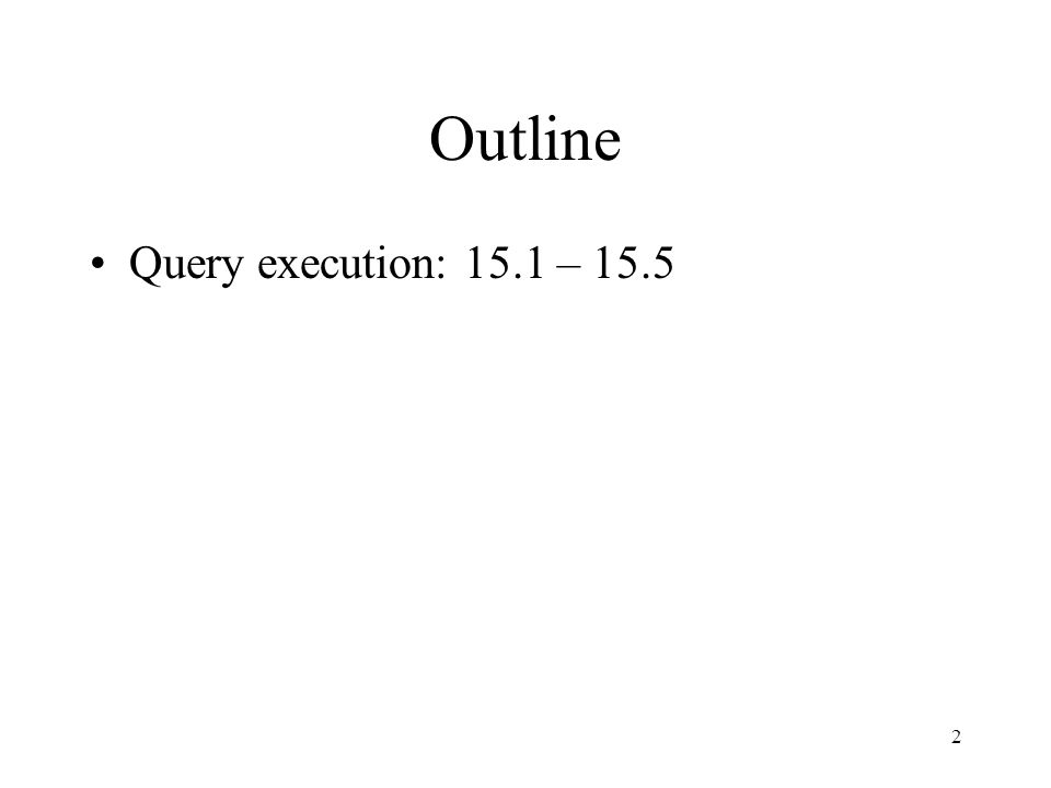 2 Outline Query execution: 15.1 – 15.5