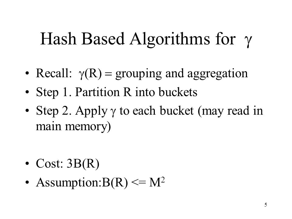 5 Hash Based Algorithms for  Recall:  (R)  grouping and aggregation Step 1.