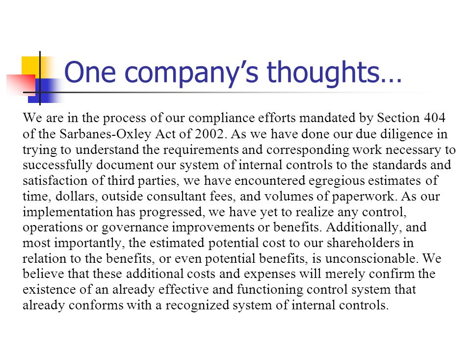 One company's thoughts… We are in the process of our compliance efforts mandated by Section 404 of the Sarbanes-Oxley Act of 2002.