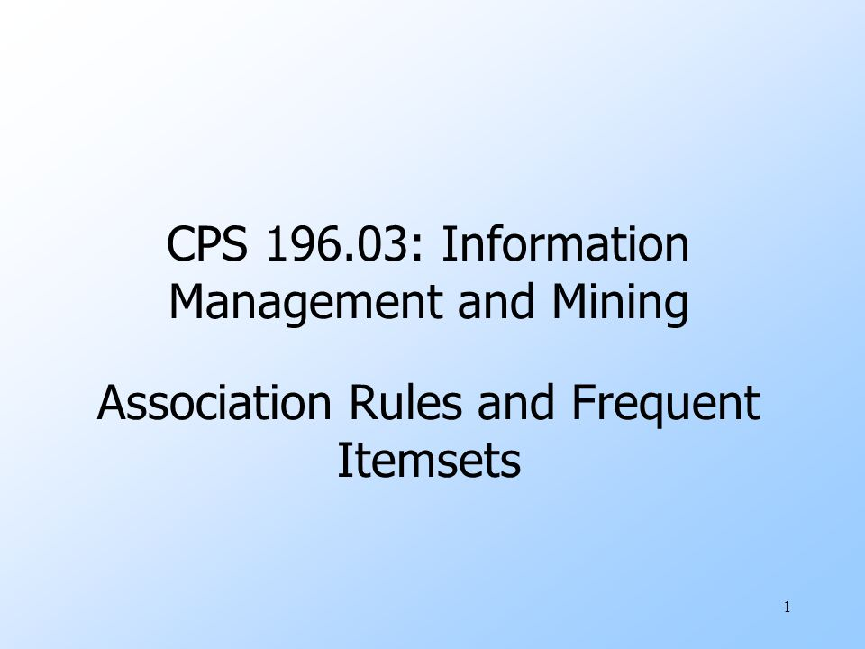 1 CPS 196.03: Information Management and Mining Association Rules and Frequent Itemsets