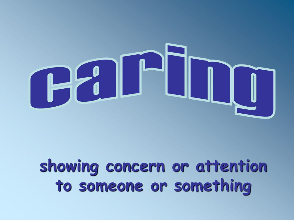 showing concern or attention to someone or something