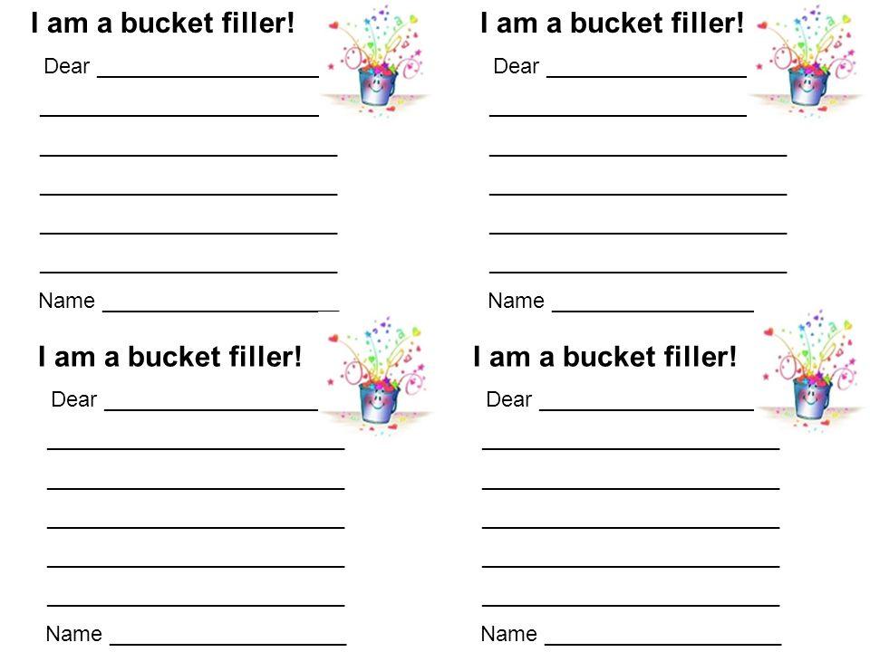 I am a bucket filler! Dear ____________________ _________________________ Name ____________________ I am a bucket filler! Dear ____________________ __