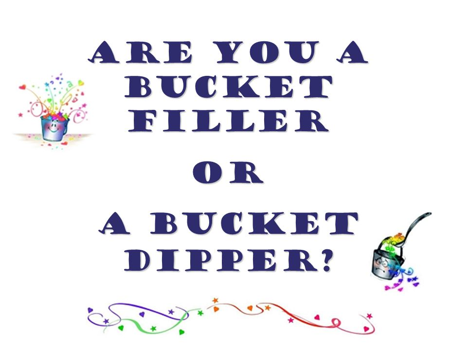 Are You A Bucket Filler Or A Bucket Dipper
