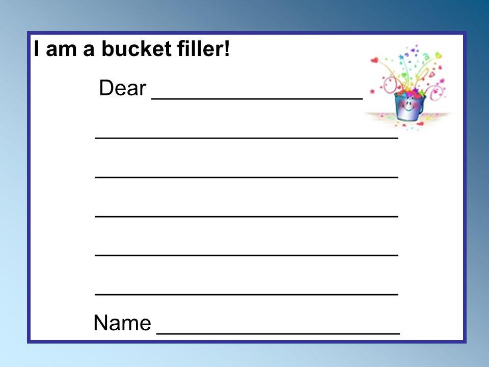 I am a bucket filler! Dear ____________________ _________________________ Name ____________________