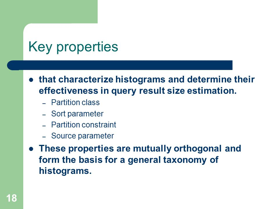18 Key properties that characterize histograms and determine their effectiveness in query result size estimation.