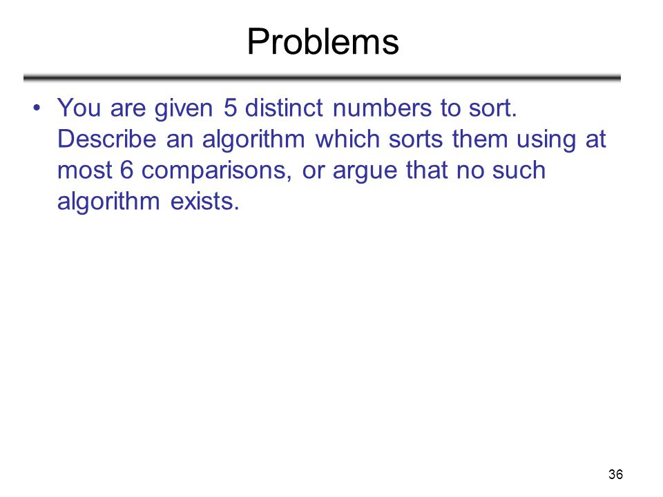 36 Problems You are given 5 distinct numbers to sort.