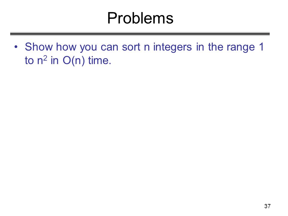37 Problems Show how you can sort n integers in the range 1 to n 2 in O(n) time.