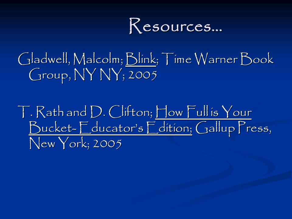 Resources… Gladwell, Malcolm; Blink; Time Warner Book Group, NY NY; 2005 T.