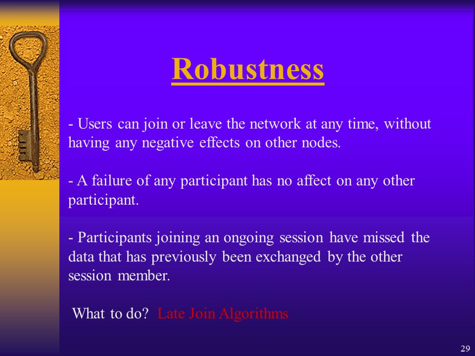 29 Robustness - Users can join or leave the network at any time, without having any negative effects on other nodes.