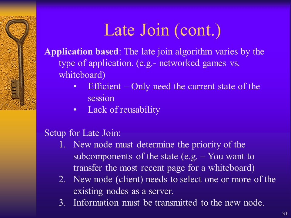 31 Late Join (cont.) Application based: The late join algorithm varies by the type of application.