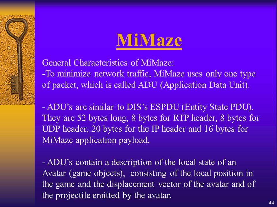 44 MiMaze General Characteristics of MiMaze: -To minimize network traffic, MiMaze uses only one type of packet, which is called ADU (Application Data Unit).
