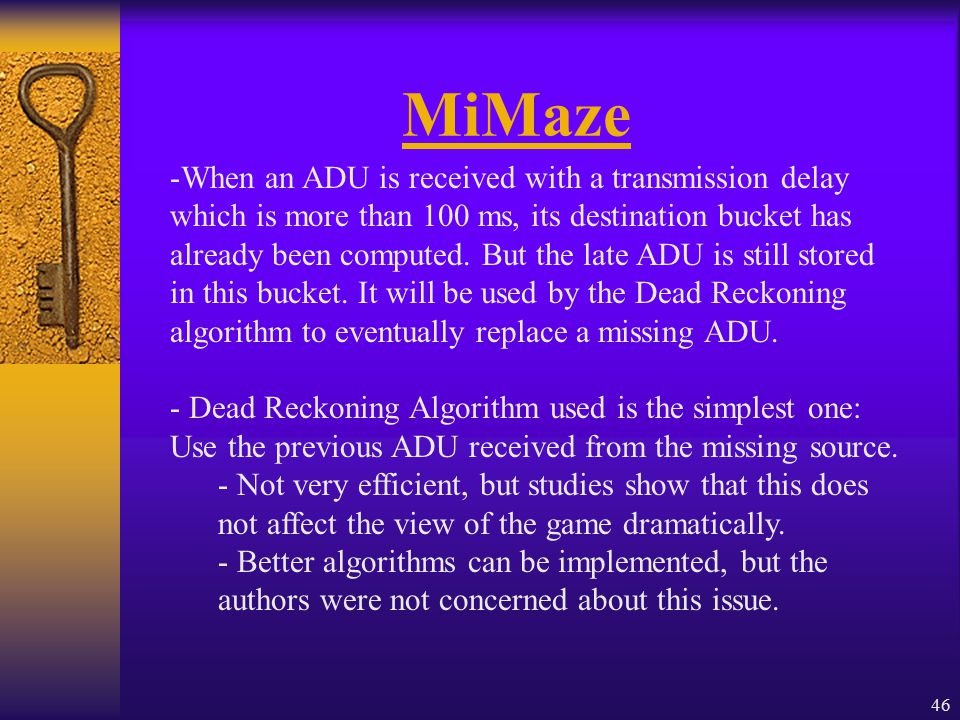 46 MiMaze -When an ADU is received with a transmission delay which is more than 100 ms, its destination bucket has already been computed.