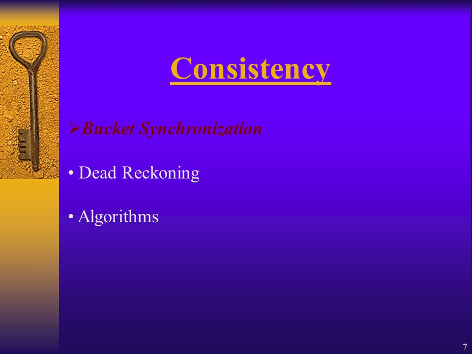 7 Consistency  Bucket Synchronization Dead Reckoning Algorithms