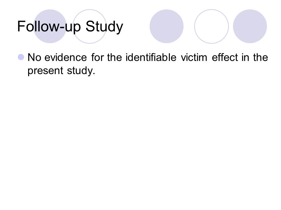 Follow-up Study No evidence for the identifiable victim effect in the present study.
