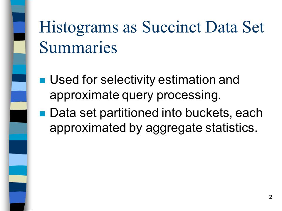 3 Histograms n Each bucket consists of a bounding box and a tuple frequency value.