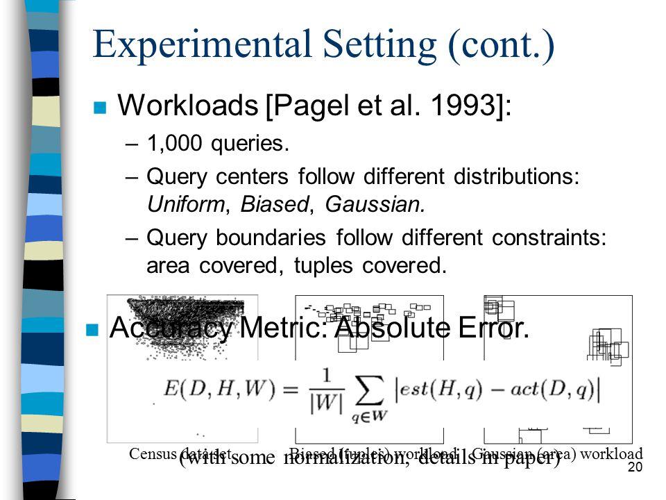 20 Experimental Setting (cont.) n Workloads [Pagel et al.