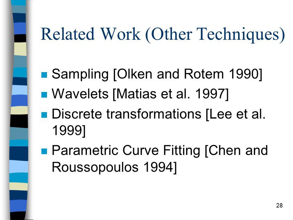 28 Related Work (Other Techniques) n Sampling [Olken and Rotem 1990] n Wavelets [Matias et al.