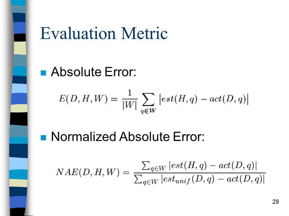29 Evaluation Metric n Absolute Error: n Normalized Absolute Error: