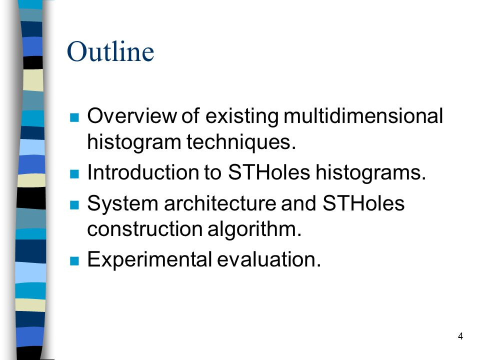 4 Outline n Overview of existing multidimensional histogram techniques. n Introduction to STHoles histograms. n System architecture and STHoles constr