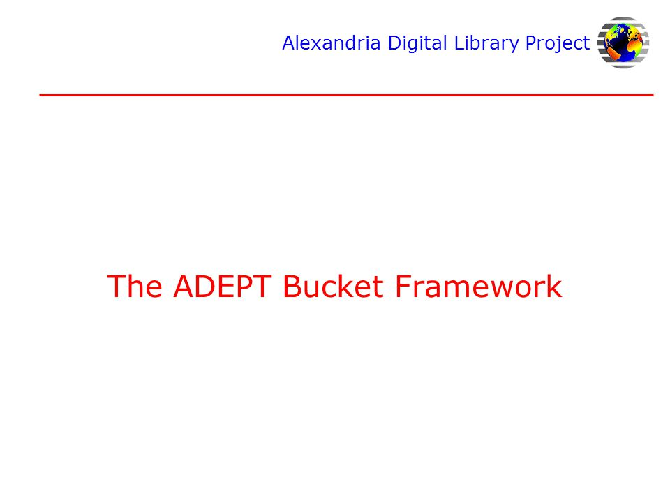 Alexandria Digital Library Project The ADEPT Bucket Framework