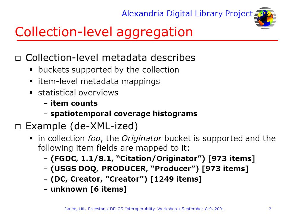 Alexandria Digital Library Project 7 Janée, Hill, Freeston / DELOS Interoperability Workshop / September 8-9, 2001 Collection-level aggregation o Coll