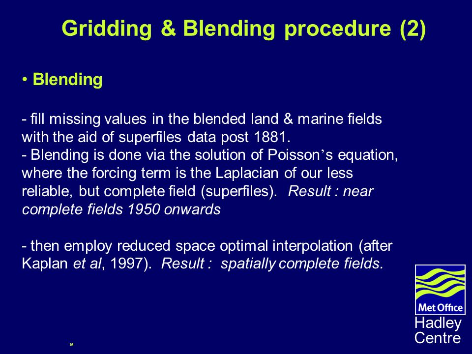 16 Hadley Centre Gridding & Blending procedure (2) Blending - fill missing values in the blended land & marine fields with the aid of superfiles data post 1881.