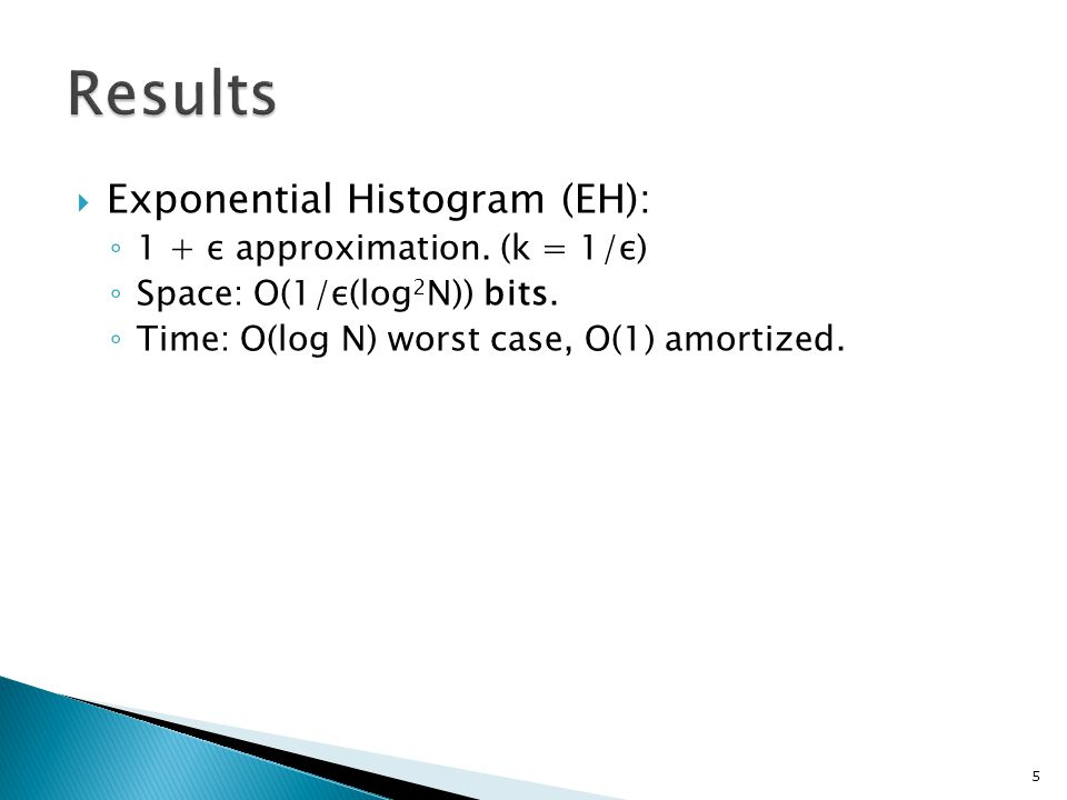  Exponential Histogram (EH): ◦ 1 + ε approximation.