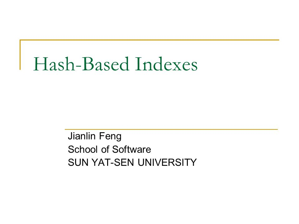 Hash-Based Indexes Jianlin Feng School of Software SUN YAT-SEN UNIVERSITY