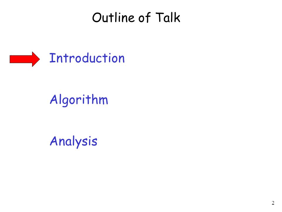 2 Introduction Algorithm Analysis Outline of Talk