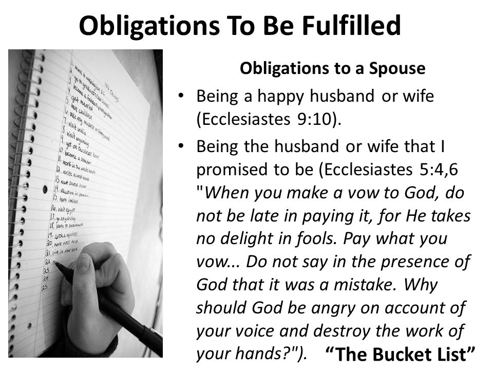 The Bucket List Obligations To Be Fulfilled Obligations to a Spouse Being a happy husband or wife (Ecclesiastes 9:10).