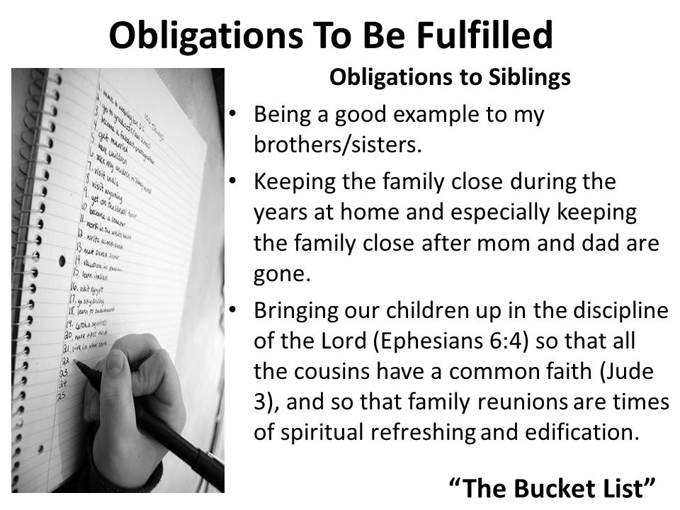 The Bucket List Obligations To Be Fulfilled Obligations to Siblings Being a good example to my brothers/sisters.