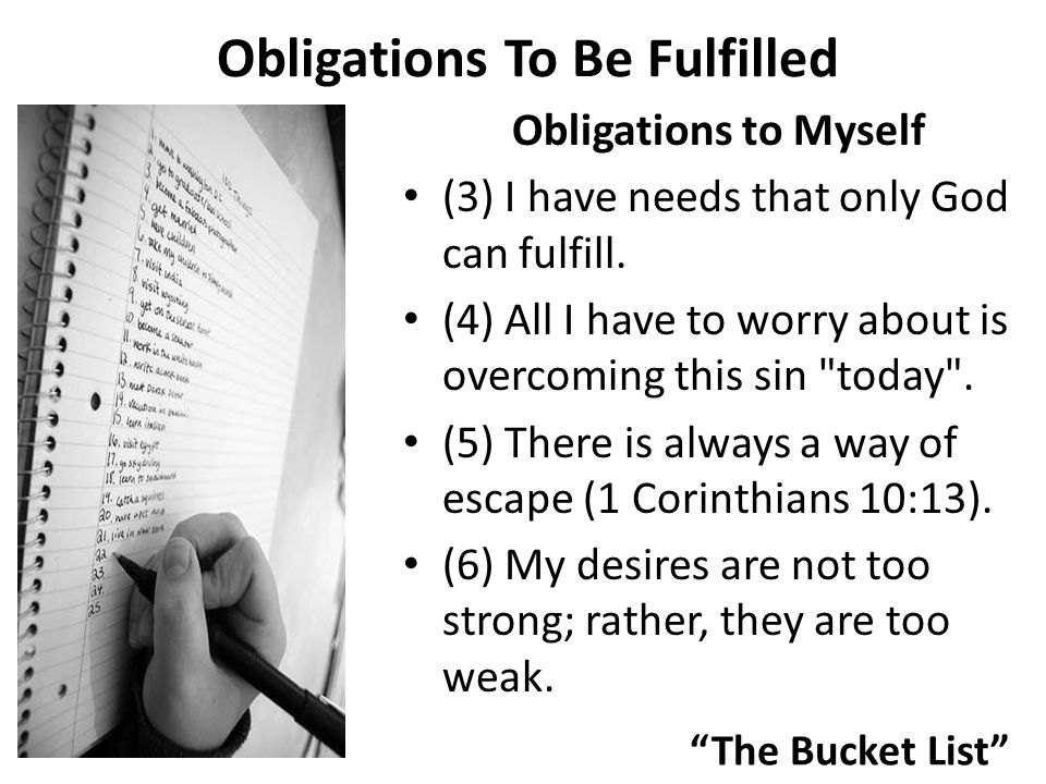 The Bucket List Obligations To Be Fulfilled Obligations to Myself (3) I have needs that only God can fulfill.