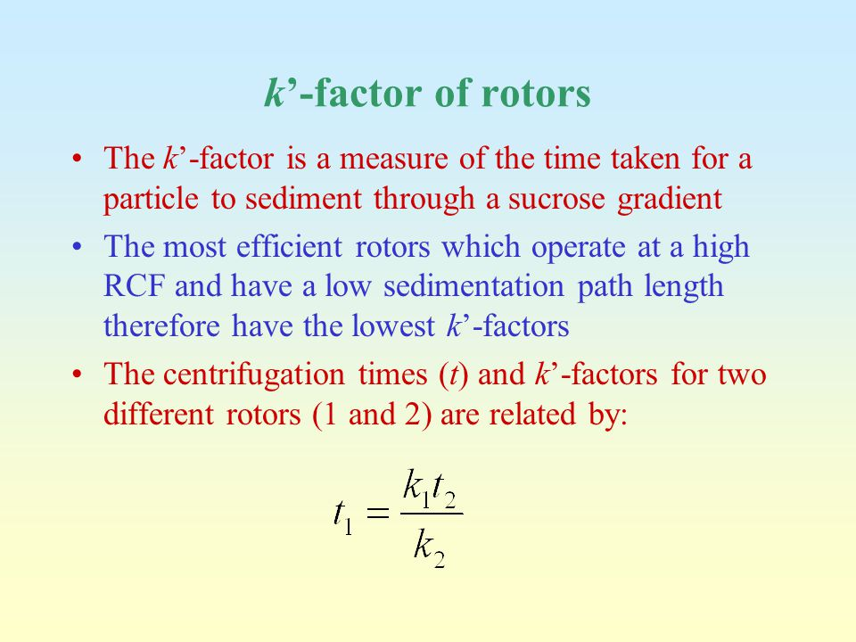 k'-factor of rotors The k'-factor is a measure of the time taken for a particle to sediment through a sucrose gradient The most efficient rotors which