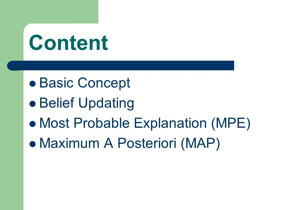 Content Basic Concept Belief Updating Most Probable Explanation (MPE) Maximum A Posteriori (MAP)