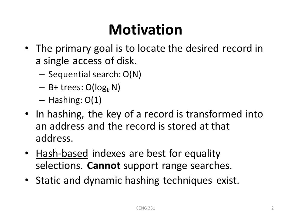 CENG 3512 Motivation The primary goal is to locate the desired record in a single access of disk.