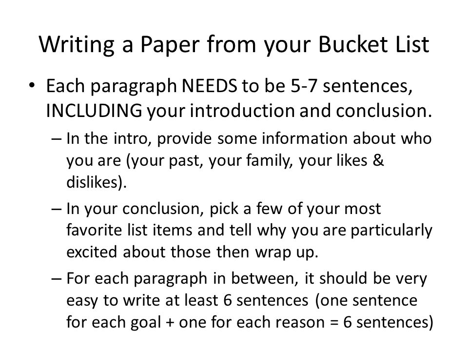 Writing a Paper from your Bucket List Each paragraph NEEDS to be 5-7 sentences, INCLUDING your introduction and conclusion. – In the intro, provide so
