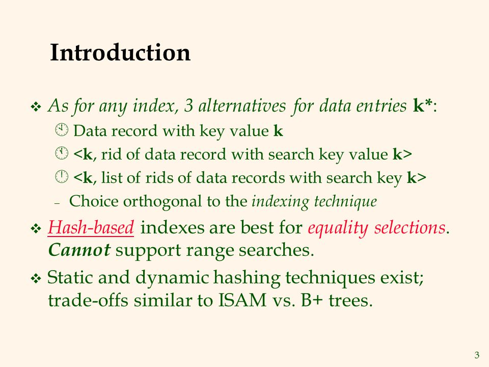 3 Introduction v As for any index, 3 alternatives for data entries k* : À Data record with key value k Á Â – Choice orthogonal to the indexing techniq