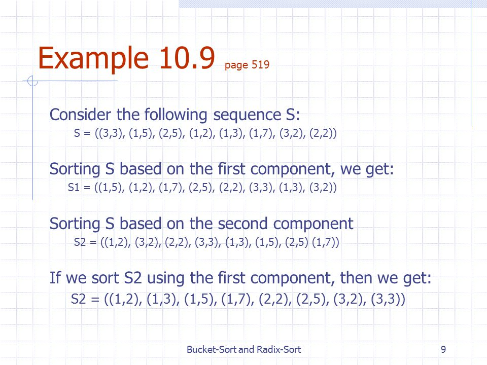 Example 10.9 page 519 Consider the following sequence S: S = ((3,3), (1,5), (2,5), (1,2), (1,3), (1,7), (3,2), (2,2)) Sorting S based on the first com