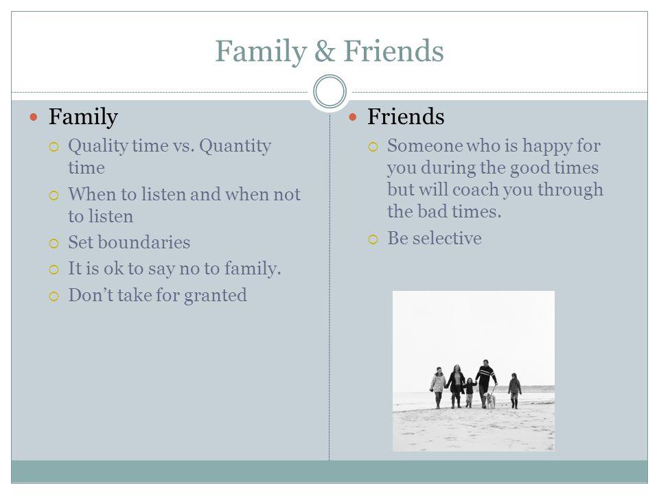 Family & Friends Family  Quality time vs.
