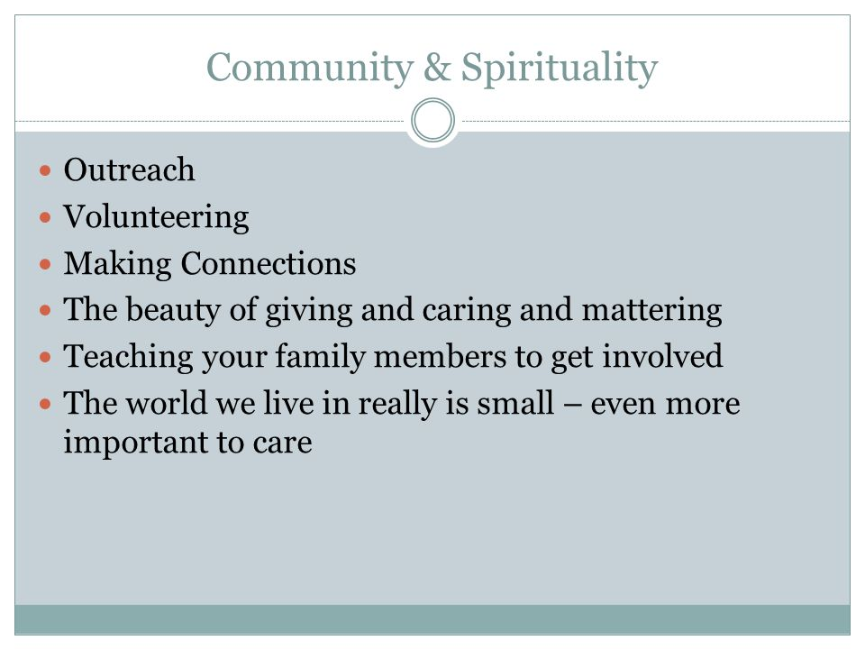 Community & Spirituality Outreach Volunteering Making Connections The beauty of giving and caring and mattering Teaching your family members to get involved The world we live in really is small – even more important to care