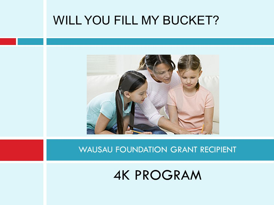 WAUSAU FOUNDATION GRANT RECIPIENT 4K PROGRAM WILL YOU FILL MY BUCKET?