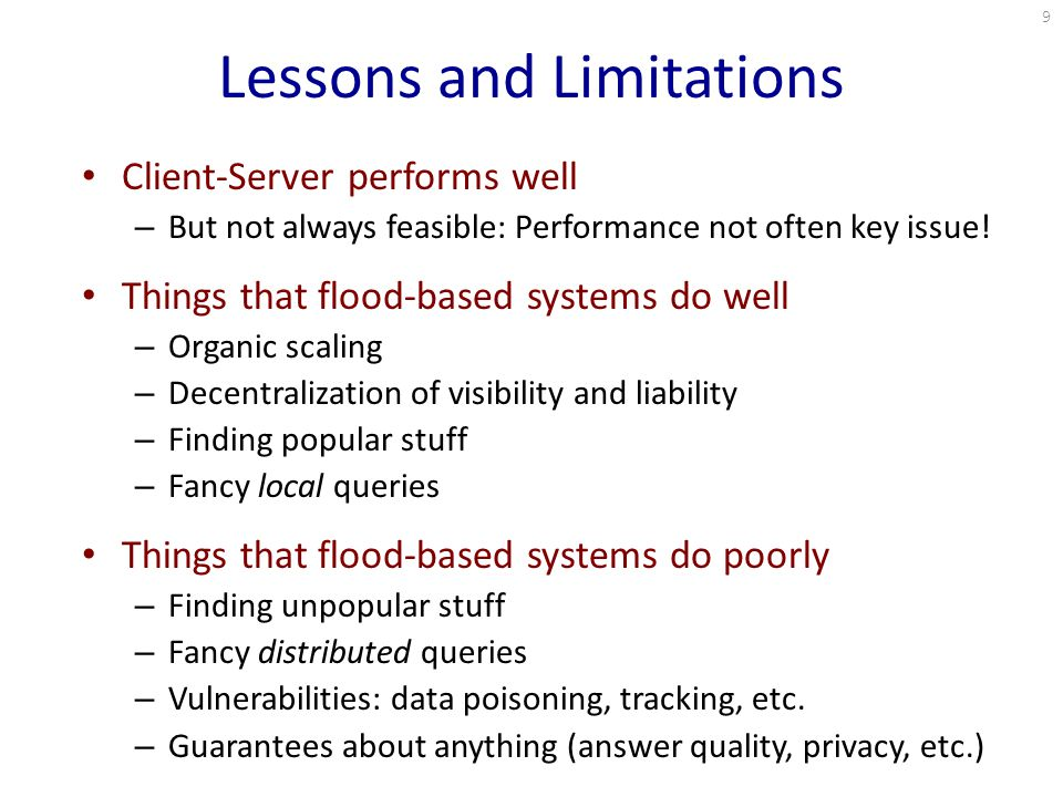 Lessons and Limitations Client-Server performs well – But not always feasible: Performance not often key issue.