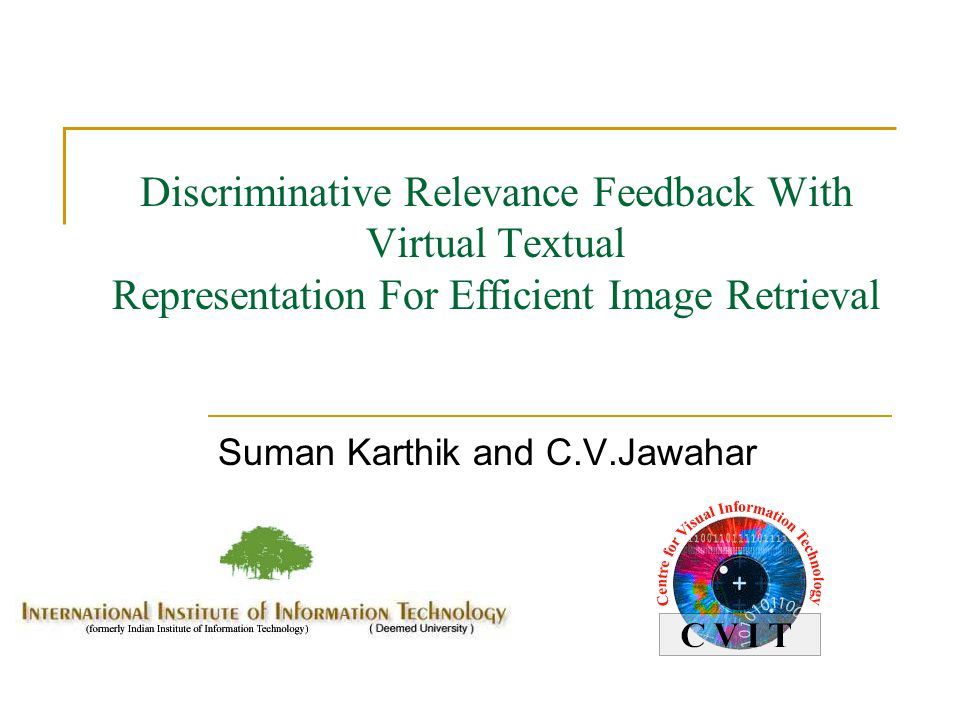 Discriminative Relevance Feedback With Virtual Textual Representation For Efficient Image Retrieval Suman Karthik and C.V.Jawahar