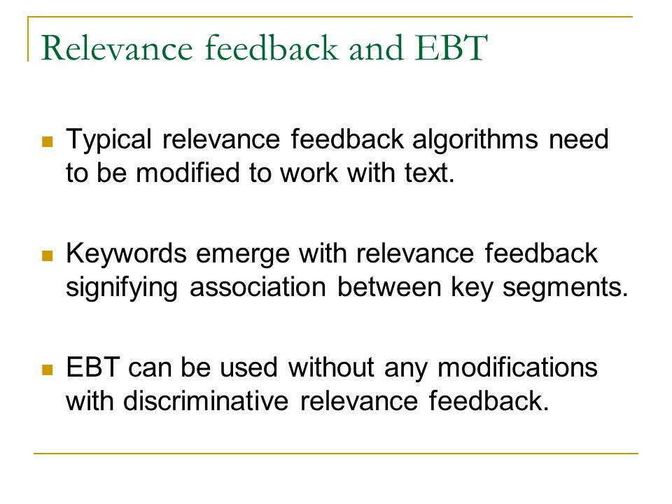 Relevance feedback and EBT Typical relevance feedback algorithms need to be modified to work with text.