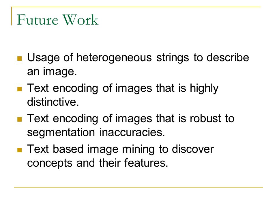 Future Work Usage of heterogeneous strings to describe an image.