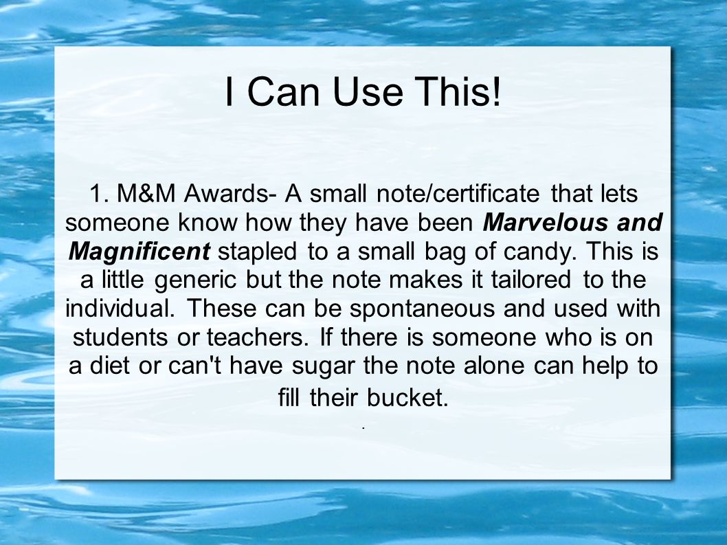 I Can Use This! 1. M&M Awards- A small note/certificate that lets someone know how they have been Marvelous and Magnificent stapled to a small bag of